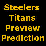 Steelers Titans Preview & Prediction